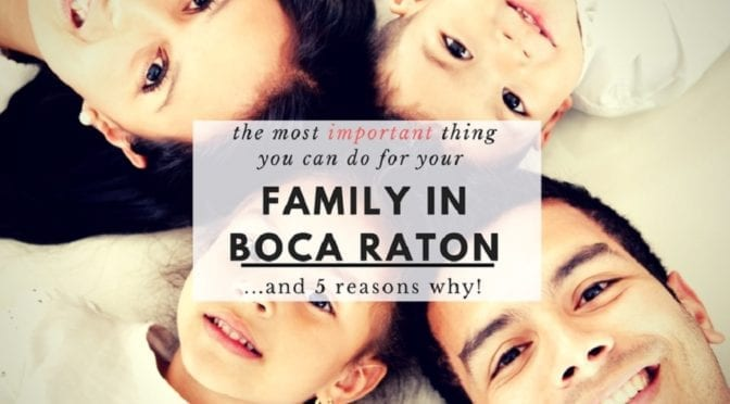 The Most Important Thing You Can Do For Your Boca Family and 5 Reasons Why